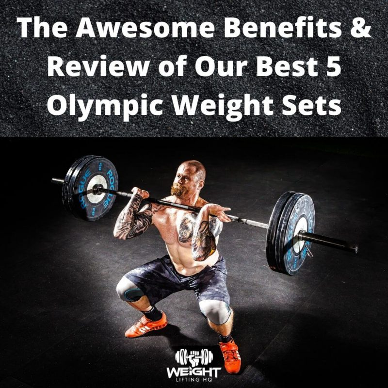 The Awesome Benefits & Review of Our Best 5 Olympic Weight Sets