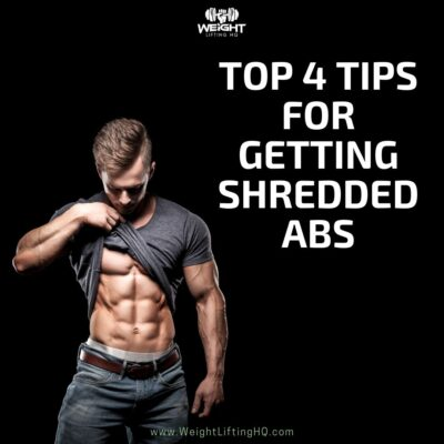Top 4 Tips for Getting Shredded Abs