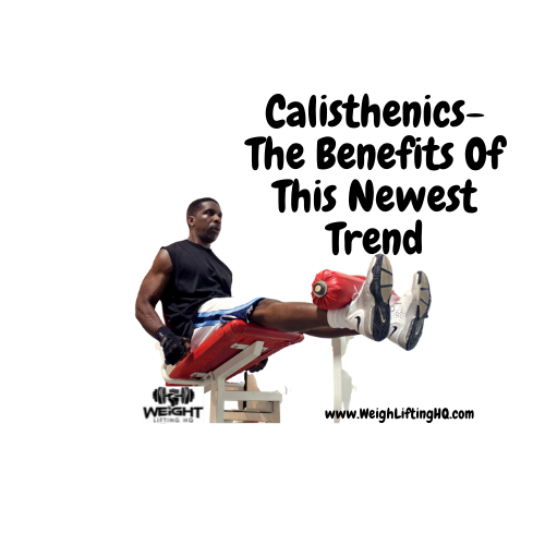 Calisthenics- The Benefits Of This Newest Trend